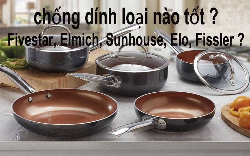 Chảo chống dính loại nào tốt ? Fivestar, Elmich, Sunhouse, Elo hay Fissler?